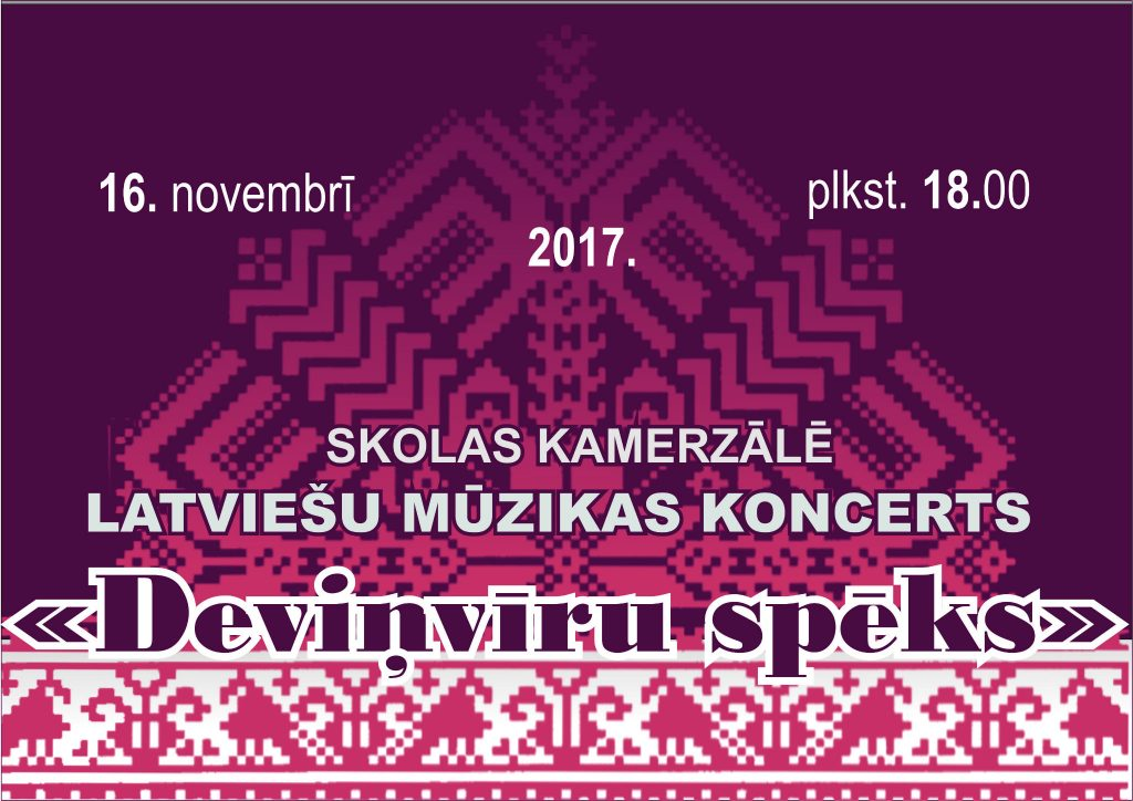 """16.novembrī, 18:00, Latviešu mūzikas koncerts """"Deviņvīru spēks""""skolas kamerzālē."""